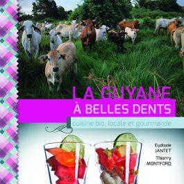 La Guyane à belles dents. Cuisine bio, locale et gourmande