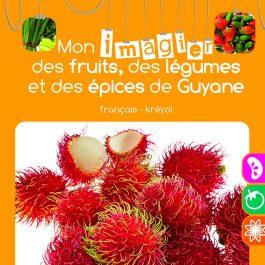 Mon imagier des fruits, des légumes et des épices de Guyane